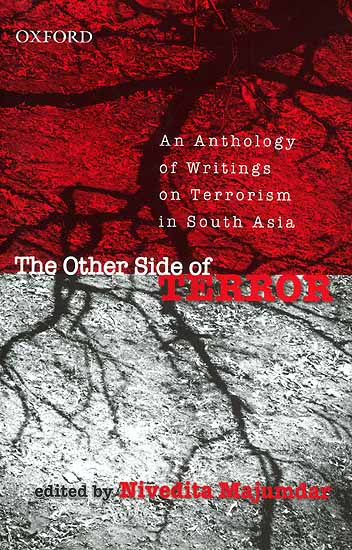 The Other Side of Terror: an Anthology of Writings on Terrorism in South Asia Nivedita Majumdar (ed.) New Delhi: Oxford University Press, 2009 324 pp, INR 250 Paperback Anthology/English