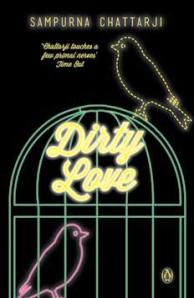Dirty Love Sampurna Chatterjee Penguin Books, 2013 245 pp, INR 299 Hardcover Fiction/English