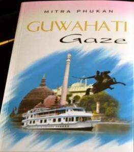 Guwahati Gaze  Mitra Phukan  Bhabani Books, 2013  352 pp, 320 INR
