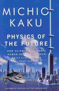 Physics of the Future: How Science Will Shape Human Destiny and Our Daily Lives by the Year 2100 Michio Kaku Doubleday 2011 Popular Science/Hardcover pp 416