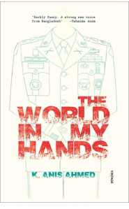 The World in My Hands Kazi Anis Ahmed Vintage Books 2013 English Fiction/ Paperback Binding: Paperback Price: Rs 299