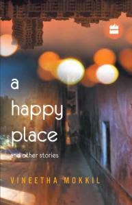 A Happy Place and Other Stories Vineetha Mokkil Chatto & Windus 2014 English Fiction/Paperback oo 208/INR 275