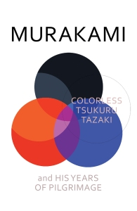 Colorless Tsukuru Tazaki and His Years of Pilgrimage Random House, 2014 304 pp, INR 487 Hardcover Fiction/English